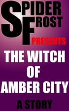 The Witch of Amber City by Spider Frost