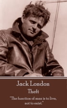 "Theft: ""The function of man is to live, not to exist.""  by Jack London"