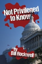 Not Privileged to Know by William Rockwell