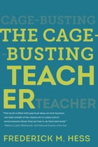 The Cage-Busting Teacher by Frederick M. Hess