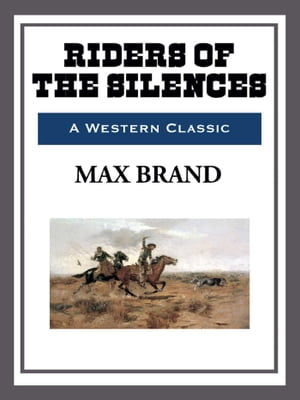 Riders of the Silence by Max Brand