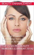 Top Beauty Secrets: The 15 Top Beauty Secrets best in herbal & Tonic Form. Precise treats which Enhance your Beauty and  by Sarah Astarii