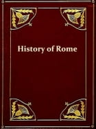 A Smaller History of Rome from the Earliest Times to the Establishment of the Empire with a Continuation to A.D. 479 [Illustrated] by William Smith