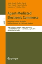 Agent-Mediated Electronic Commerce. Designing Trading Strategies and Mechanisms for Electronic Markets: AMEC/TADA 2015, Istanbul, Turkey, May 4, 2015, by Sofia Ceppi