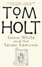 Snow White and the Seven Samurai by Tom Holt