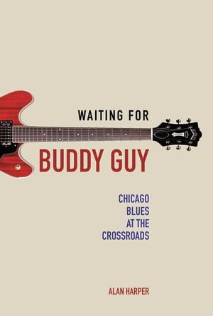 Waiting for Buddy Guy Chicago Blues at the Crossroads