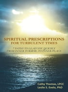 Spiritual Prescriptions for Turbulent Times: 7 Paths to Lead You Quickly from Inner Turmoil to Inner Peace by Cathy Thomas