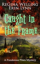 Caught in the Frame by ReGina Welling