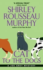 Cat to the Dogs: A Joe Grey Mystery by Shirley Rousseau Murphy
