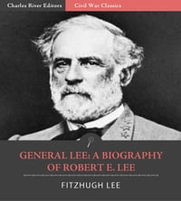 General Lee: A Biography of Robert E. Lee (Illustrated Edition)