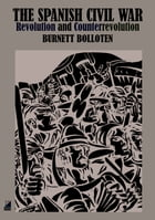 THE SPANISH CIVIL WAR: Revolution and Counterrevolution by Burnett Bolloten