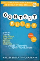Content Rules: How to Create Killer Blogs, Podcasts, Videos, Ebooks, Webinars (and More) That Engage Customers and  by Ann Handley