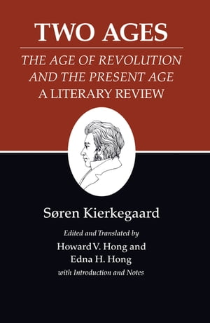"Kierkegaard's Writings,  XIV Two Ages: ""The Age of Revolution"" and the ""Present Age"" A Literary Review"