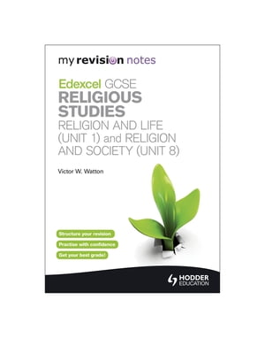 My Revision Notes: Edexcel GCSE Religious Studies Religion and Life (Unit 1) and Religion and Society (Unit 8)