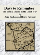 Days to Remember: The British Empire in the Great War by John Buchan