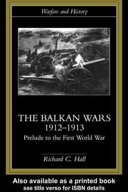 Book The Balkan Wars 1912-1913 by Hall, Richard C.