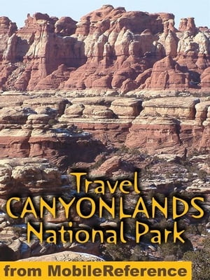 Travel Canyonlands National Park: Travel Guide And Maps (Mobi Travel)