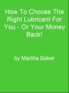 How To Choose The Right Lubricant For You - Or Your Money Back! by Editorial Team Of MPowerUniversity.com