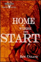 Home Is Where The Start Is by Eric Ugland
