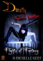 Flights of Fantasy (Dusty the Demon Hunter) by D Michelle Gent