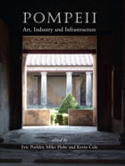 Pompeii: Art, Industry and Infrastructure by Kevin Cole