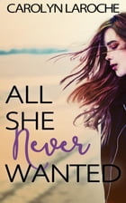 All She Never Wanted by Carolyn LaRoche