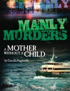 A Mother without a Child: Manly Murders by Gunilla Haglundh