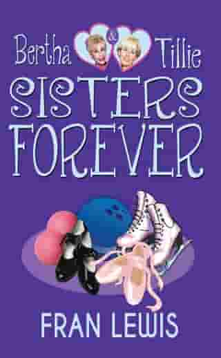 Bertha and Tille: Sisters Forever by Fran Lewis