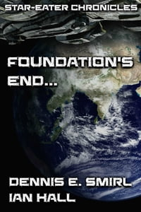 Star-Eater Chronicles 4. Foundation's End...