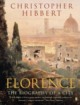 Book Florence: The Biography of a City by Christopher Hibbert