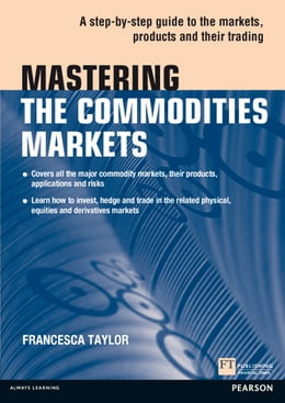 Book Mastering the Commodities Markets: A step-by-step guide to the markets, products and their trading by Francesca Taylor