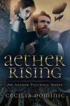 Aether Rising by Cecilia Dominic