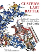 Custer's Last Battle: Red Hawk's Account of the Battle of the Little Bighorn by Paul Goble