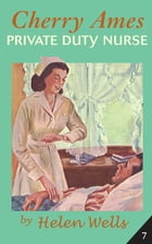 Cherry Ames, Private Duty Nurse by Helen Wells