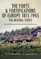 The Forts and Fortifications of Europe 1815- 1945: The Neutral States: The Netherlands, Belgium and…