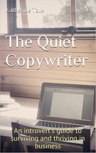 The Quiet Copywriter: An introvert's guide to surviving and thriving in business by Katherine Tate