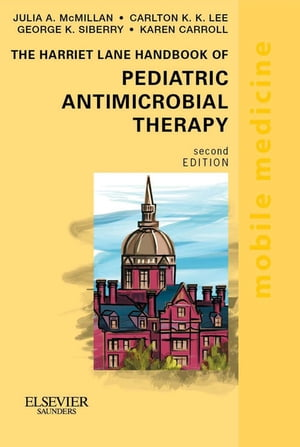 The Harriet Lane Handbook of Pediatric Antimicrobial Therapy Mobile Medicine Series