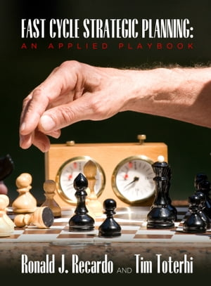 Fast Cycle Strategic Planning: An Applied Playbook by Ronald Recardo