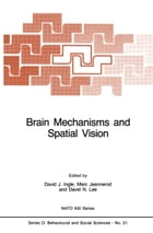 Brain Mechanisms and Spatial Vision by D.J. Ingle