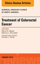 Treatment of Colorectal Cancer, An Issue of Surgical Oncology Clinics of North America, E-Book by Nancy Baxter, MD
