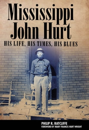 Mississippi John Hurt His Life,  His Times,  His Blues