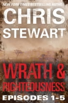 Wrath & Righteousness: Wrath & Righteousness: Episodes One to Five by Chris Stewart