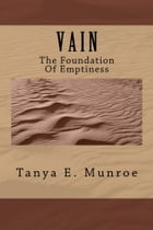 VAIN-The Foundation Of Emptiness by Tanya E. Munroe