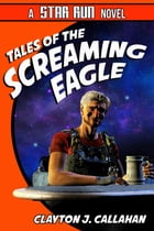 Tales Of The Screaming Eagle by Clayton J. Callahan