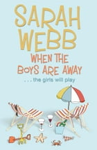 When the Boys are Away by Sarah Webb