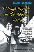 Teenage Hipster in the Modern World: From the Birth of Punk to the Land of Bush: Thirty Years of…