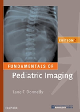 Book Fundamentals of Pediatric Imaging E-Book by Lane F. Donnelly, MD