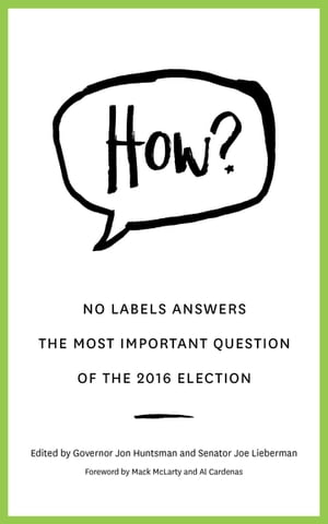HOW? No Labels Answers The Most Important Question Of the 2016 Election