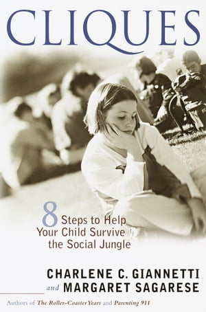 Cliques: Eight Steps to Help Your Child Survive the Social Jungle by Margaret Sagarese