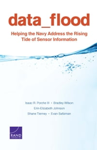 Data Flood: Helping the Navy Address the Rising Tide of Sensor Information